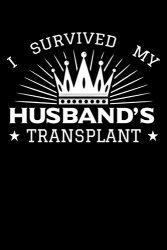 I Survived My Husband's Transplant: Organ Donation Awareness Notebook to Write in, 6×9, Lined, 120 Pages Journal