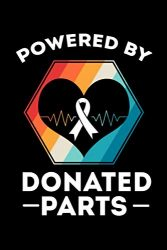 Powered By Donated Parts: Organ Donation Awareness Notebook to Write in, 6×9, Lined, 120 Pages Journal