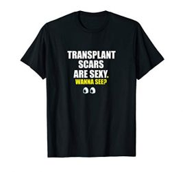 Transplant Scars Are Sexy Shirt Funny Outfit Gift Tee