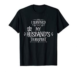 I Survived My Husband's Transplant Funny Wife Caregiver Tee T-Shirt