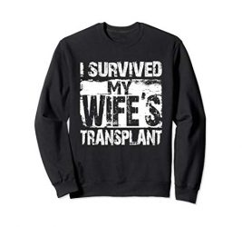 I Survived My Wife's Transplant Grunge Husband Caregiver Sweatshirt