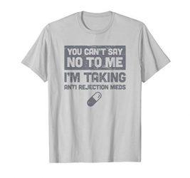 Anti Rejection Medication T-Shirt / Funny Organ Transplant