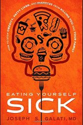 Eating Yourself Sick: How To Stop Obesity, Fatty Liver, And Diabetes From Killing You And Your Family