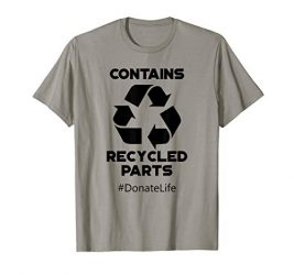 Contains Recycled Parts Transplant Recipient T-Shirt