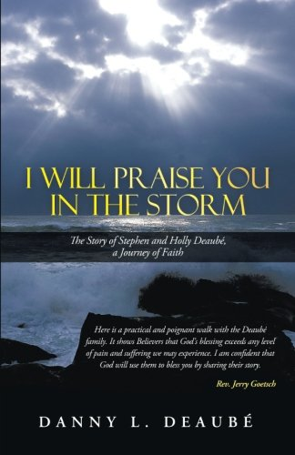 I Will Praise You in the Storm: The Story of Stephen and Holly Deaubé, a Journey of Faith