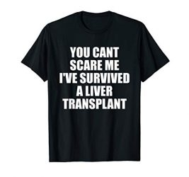 funny liver transplant t shirts You Cant Scare Me