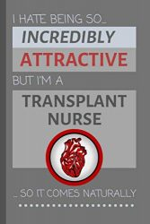 I Hate Being So Incredibly Attractive But I'm A Transplant Nurse… So It Comes Naturally: Funny Lined Notebook / Journal Gift Idea for Work