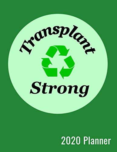 Transplant Strong 2020 Planner: 2020 Planner For Transplant Patients Jan 1, 2020 to Dec 31, 2020 Yearly, Monthly, & Weekly View, Calendar Planner, Bonus Password Keeper, Important Numbers, and Notes
