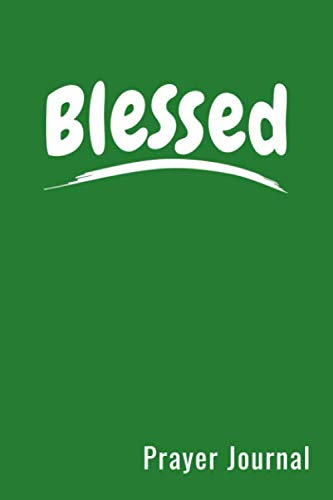 Blessed Prayer Journal: Prayers Log Book Guided Gratitude Journal For Transplant Patients