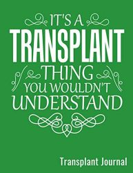 It's A Transplant Thing You Wouldn't Understand Transplant Journal: Lined Pages Writer's Notebook Diary For Transplant Patients