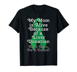 My Mom is Alive Because of a Liver Transplant T-shirt T-Shirt