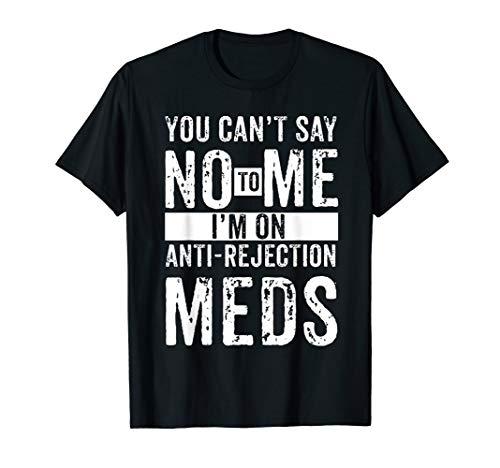 Anti Rejection Meds Organ Transplant Shirt Survivor Gift T-Shirt