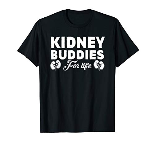 Kidney Buddies For Life Gift For Transplant T-Shirt