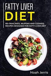 Fatty Liver Diet: 40+ Pancakes, Muffins and Cookies Recipes Designed for Fatty Liver Diet