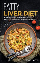Fatty Liver Diet: 50+ Side dishes, Salad and Pasta recipes designed for Fatty Liver Diet