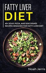Fatty Liver Diet: 40+ Soup, Pizza, and Side Dishes Recipes Designed for Fatty Liver Diet