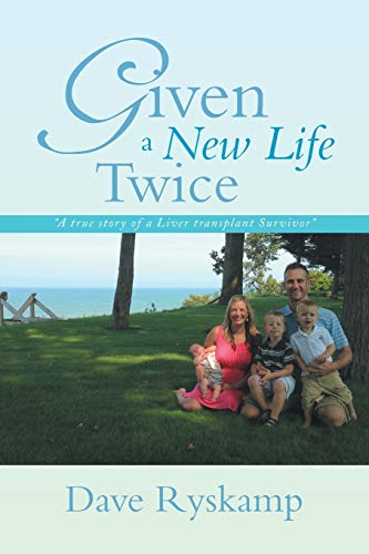 Given a New Life Twice: A True Story of a Liver Transplant Survivor