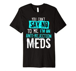 Funny Organ Transplant Anti Rejection Meds Kidney Liver Gift Premium T-Shirt