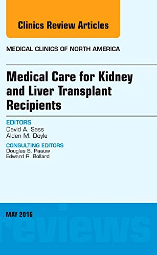 Medical Care for Kidney and Liver Transplant Recipients, an Issue of Medical Clinics of North America (The Clinics: Internal Medicine (Volume 100-3))