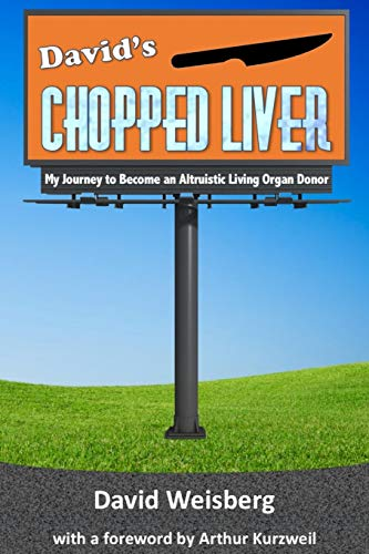 David's Chopped Liver: My Journey to Become an Altruistic Living Organ Donor