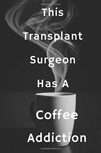 This Transplant Surgeon Has A Coffee Addiction: Blank Lined Notebook | Gift for Boss, Co-workers, Friends, and Loved Ones