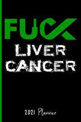Fuck Liver Cancer : 2021 Planner: Schedule Organizer / Weekly Calendar