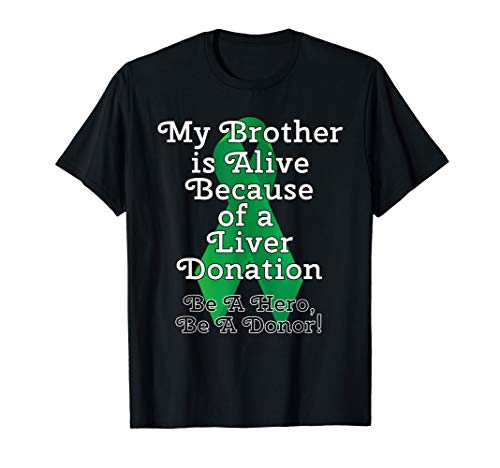 My Brother is Alive Because of a Liver Transplant design T-Shirt