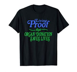 Organ Donation Saves Lives – a Transplant Recipient T-Shirt