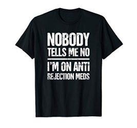 Anti Rejection Medication T-Shirt / Organ Transplant