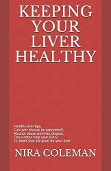 KEEPING YOUR LIVER HEALTHY: Healthy liver tips, can liver disease be prevented?, alcohol abuse and liver disease, can a detox help your liver?, 11 foods that are good for your liver